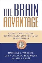 The Brain Advantage: Become a More Effective Business Leader Using the Latest Brain Research by Van Hecke, Madeleine L./ Callahan, Lisa P./ Kolar, Brad/ Paller, Ken A.