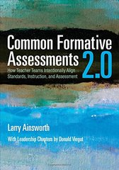 Common Formative Assessments 2.0: How Teacher Teams Intentionally Align Standards, Instruction, and Assessment by Ainsworth, Larry/ Viegut, Donald (CON)