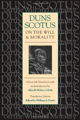 Duns Scotus on the Will and Morality by Duns Scotus, John/ Frank, William A. (TRN)/ Wolter, Allan Bernard (TRN)/ Wolter, Allan Bernard/ Frank, William A.