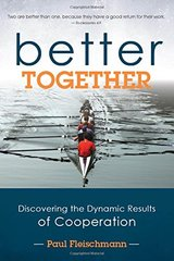 Better Together: Discovering the Dynamic Results of Cooperation by Fleischman, Paul