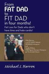From Fat Dad to Fit Dad in Four Months!: Fat Loss for Dad's Who Don't Have Time and Hate Cardio! by Pierron, Michael S.