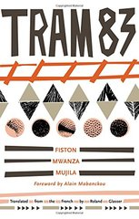 Tram 83 by Mujila, Fiston Mwanza/ Glasser, Roland (TRN)/ Mabanckou, Alain (FRW)