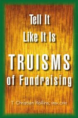 Tell It Like It Is: Truisms of Fundraising by Cfre, T.