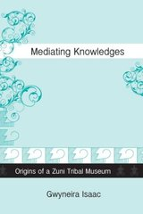 Mediating Knowledges: Origins of a Zuni Tribal Museum
