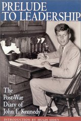 Prelude to Leadership: The European Diary of John F. Kennedy : Summer 1945 by Kennedy, John Fitzgerald