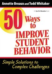 50 Ways to Improve Student Behavior: Simple Solutions to Complex Challenges by Breaux, Annette/ Whitaker, Todd