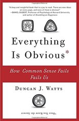 Everything Is Obvious: Once You Know the Answer by Watts, Duncan J.