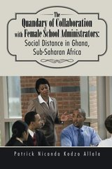 The Quandary of Collaboration With Female School Administrators: Social Distance in Ghana, Sub-saharan Africa by Allala, Patrick Nicanda Kodzo