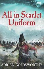 All in Scarlet Uniform by Goldsworthy, Adrian