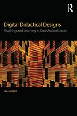 Digital Didactical Designs: Teaching and Learning in CrossActionSpaces by Jahnke, Isa