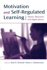 Motivation and Self-Regulated Learning: Theory, Research, and Applications by Schunk, Dale H. (EDT)/ Zimmerman, Barry J. (EDT)