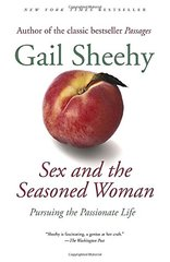 Sex and the Seasoned Woman: Pursuing the Passionate Life by Sheehy, Gail