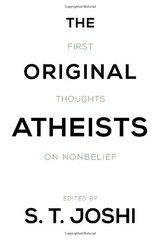 The Original Atheists: First Thoughts on Nonbelief by Joshi, S. T. (EDT)