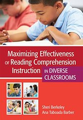 Maximizing Effectiveness of Reading Comprehension Instruction in Diverse Classrooms by Berkeley, Sheri, Ph.D./ Barber, Ana Taboada, Ph.D.