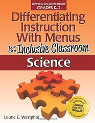 Differentiating Instruction With Menus for the Inclusive Classroom: Science: Lower & On-level Menus Grades K-2