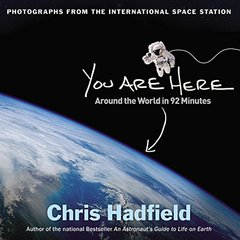 You Are Here: Around the World in 92 Minutes by Hadfield, Chris