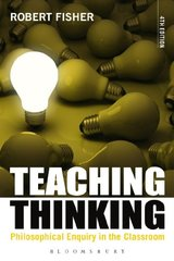 Teaching Thinking: Philosophical Enquiry in the Classroom by Fisher, Robert