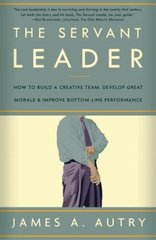 The Servant Leader: How To Build A Creative Team, Develop Great Morale, And Improve Bottom-Line Performance by Autry, James A.