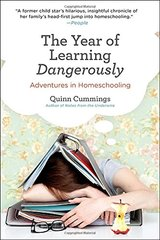 The Year of Learning Dangerously: Adventures in Homeschooling by Cummings, Quinn