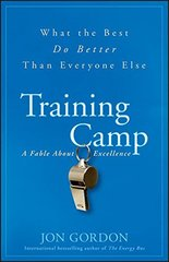 Training Camp: What the Best Do Better Than Everyone Else: A Fable About Excellence by Gordon, Jon