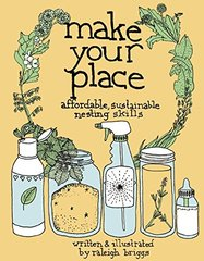 Make Your Place: Affordable, Sustainable Nesting Skills by Briggs, Raleigh