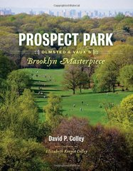 Prospect Park: Olmsted and Vaux's Brooklyn Masterpiece by Colley, David P./ Colley, Elizabeth Keegin (PHT)