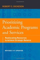 Prioritizing Academic Programs and Services: Reallocating Resources to Achieve Strategic Balance by Dickeson, Robert C./ Ikenberry, Stanley O. (FRW)