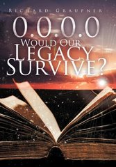 0.0.0.0 Would Our Legacy Survive? by Graupner, Richard