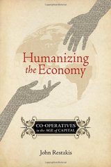 Humanizing the Economy: Co-Operatives in the Age of Capital by Restakis, John