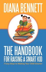 The Handbook for Raising a Smart Kid: 7 Easy Steps to Making Your Child Smarter