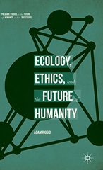 Ecology, Ethics, and the Future of Humanity by Riggio, Adam