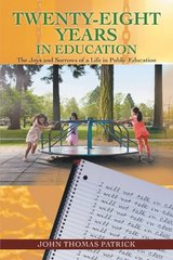 Twenty-Eight Years in Education: The Joys and Sorrows of a Life in Public Education by Patrick, John Thomas