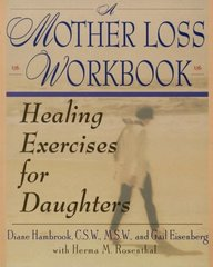 A Mother Loss Workbook: Healing Exercises for Daughters by Hambrook, Diane/ Eisenberg, Gail/ Rosenthal, Herma
