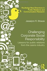 Challenging Corporate Social Responsibility: Lessons for public relations from the casino industry by Strauss, Jessalynn R.