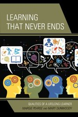 Learning That Never Ends: Qualities of a Lifelong Learner by Pearse, Margie/ Dunwoody, Mary/ Vassallo, Rina (FRW)