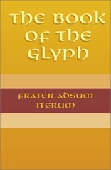The Book of the Glyph by Iterum, Frater Adsum