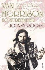 Van Morrison: No Surrender by Rogan, Johnny