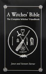 A Witches' Bible: The Complete Witches Handbook by Farrar, Stewart/ Farrar, Janet