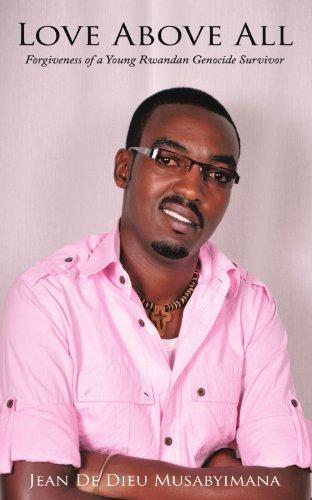 Love Above All: Forgiveness of a Young Rwandan Genocide Survivor by Musabyimana, Jean De Dieu