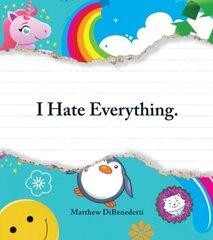 I Hate Everything by Dibenedetti, Matthew