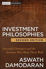 Investment Philosophies: Successful Strategies and the Investors Who Made Them Work by Damodaran, Aswath