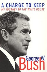 A Charge to Keep: My Journey to the White House by Bush, George W.
