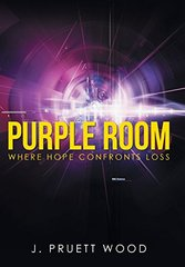 Purple Room: Where Hope Confronts Loss by Wood, J. Pruett