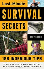 Last-Minute Survival Secrets: 128 Ingenious Tips to Endure the Coming Apocalypse and Other Minor Inconveniences by Green, Joey