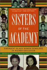 Sisters of the Academy: Emergent Black Women Scholars in Higher Education by Mabokela, Reitumetse Obakeng (EDT)/ Green, Anna L. (EDT)