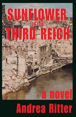 Sunflower of the Third Reich by Ritter, Andrea