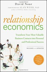 Relationship Economics: Transform Your Most Valuable Business Contacts into Personal and Professional Success by Nour, David