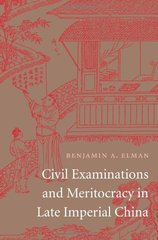 Civil Examinations and Meritocracy in Late Imperial China by Elman, Benjamin A.