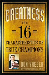 Greatness: The 16 Characteristics of True Champions by Yaeger, Don