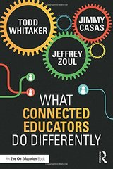 What Connected Educators Do Differently by Whitaker, Todd/ Zoul, Jeffrey/ Casas, Jimmy
